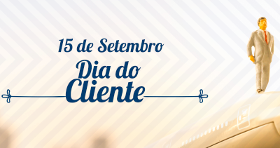 15 de Setembro • Dia do Cliente